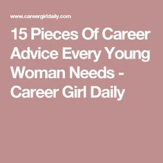 15 Pieces Of Career Advice Every Young Woman Needs - Career Girl Daily
