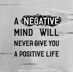 A (-) negative mind will never give you a (+) positive life.