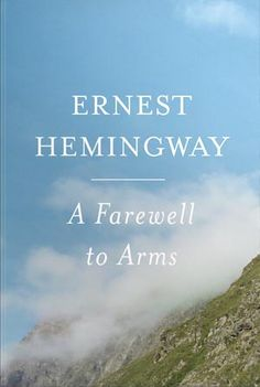 """Hemingway's """"A Farewell to Arms"""": The book that (almost) converted me to loving his short and passionate prose."""