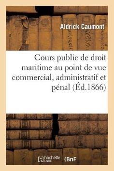 Cours Public de Droit Maritime Au Point de Vue Commercial, Administratif Et Penal, Ou Amendement
