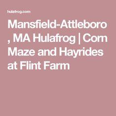 Mansfield-Attleboro, MA Hulafrog   Corn Maze and Hayrides at Flint Farm