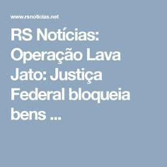 RS Notícias: Operação Lava Jato: Justiça Federal bloqueia bens ...