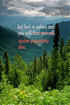 Funny Joke Picture - Get lost in nature and you will quite possibly die.