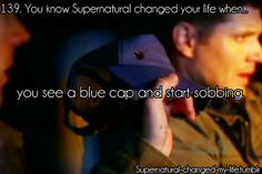 139. You know Supernatural changed your life when...