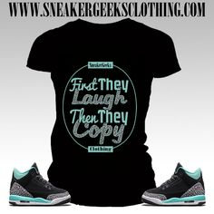 FIRST THEY LAUGH Women's T-Shirt to match Jordan 3 Bleach Turquoise