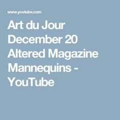 Art du Jour December 20 Altered Magazine Mannequins - YouTube