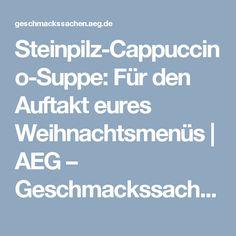 Steinpilz-Cappuccino-Suppe: Für den Auftakt eures Weihnachtsmenüs | AEG – Geschmackssachen