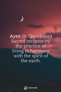 A beautiful Quechuan word from the people of Peru. Honor Pachamama. Respect Mother Nature and she will respect you.