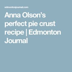 Anna Olson's perfect pie crust recipe Savory Pie Crust Recipe, Baked Pie Crust, Pie Crust Recipes, Pastry Recipes, Dessert Recipes, Cooking Recipes, Pie Crusts, Desserts, Anna Olson