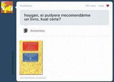hoygan, si pudyera rrecomendárme un livro, kual ceria? #Humor