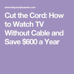 Cut the Cord: How to Watch TV Without Cable and Save $600 a Year