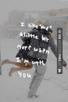 "Brilliant - ""I like 'me' a little more when I'm with you."" 
