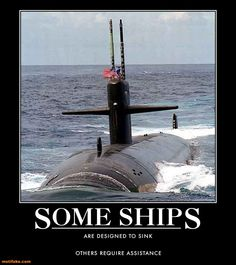 Some Ships are designed to sink; others require assistance.