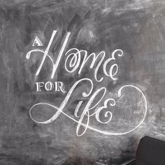 A Home For Life (chalk Lettering by Alice Lee)
