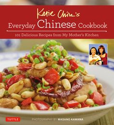 Releases 4/26/16! Katie Chin's Everyday Chinese Cookbook 101 Delicious Recipes from My Mother's Kitchen