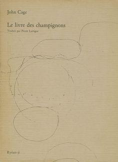 // John Cage, Le livre des champignons, Translation by Pierre Lartigue, Ryôan-ji, 1983