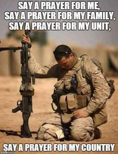 """""""Say a prayer for me, say a prayer for my family, say a prayer for my unit, say a prayer for my country"""" ~ Lord Jesus Christ we ask that you bless them and us. In Your Name we pray. Amen Let our country bring back our service men and women! Prayer For My Family, Say A Prayer, Religion, Support Our Troops, Military Life, Military Army, Military Quotes, Army Mom, Military Honors"""
