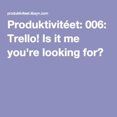 Produktivitéet: 006: Trello! Is it me you're looking for?