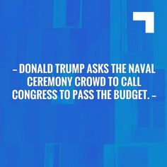 Just posted! Donald Trump asks the naval ceremony crowd to call Congress to pass the budget. http://7gooddeals.com/donald-trump-asks-the-naval-ceremony-crowd-to-call-congress-to-pass-the-budget/?utm_campaign=crowdfire&utm_content=crowdfire&utm_medium=social&utm_source=pinterest
