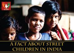 Children, who live on the street with their families, often work on the street. There may be children from migrated families, or temporarily migrated and are likely to go back to their homes