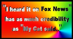 "As soon as ""Fox News"" comes out of someone's mouth, all their credibility, if they had any, goes out the window"