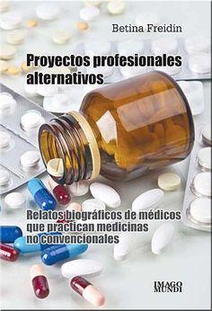Betina Freidin (autora) / Proyectos profesionales alternativos. Relatos biográficos de médicos que practican medicinas no convencionales.