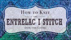 How to Knit the Entrelac Stitch for the Loom | Vintage Storehouse & Co.