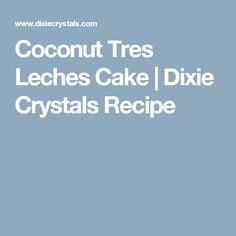 Coconut Tres Leches Cake | Dixie Crystals Recipe