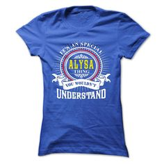 ALYSA .Its an ALYSA Thing You Wouldnt Understand - T Shirt, Hoodie, Hoodies, Year,Name, Birthday