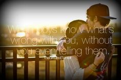 """""""When boys know what's wrong with you, without you even telling them"""""""