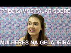 PRECISAMOS FALAR SOBRE MULHERES NA GELADEIRA | Iris Figueiredo - YouTube