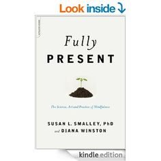 Fully Present: The Science, Art, and Practice of Mindfulness - Kindle edition by Diana Winston, Susan L. Smalley PhD. Health, Fitness & Dieting Kindle eBooks @ Amazon.com.