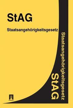 StAG - Staatsangehörigkeitsgesetz (Deutschland) (German Edition) by Juristischen Literatur. $0.99. Publisher: Contentmedia group (February 1, 2012). 27 pages
