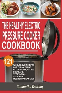 The Healthy Electric Pressure Cooker Cookbook 121 Wholesome Recipes For Clean eating Gluten free Paleo Low carb Vegetarian Vegan And Mediterranean diet ** Read more reviews of the product by visiting the link on the image.