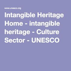 Intangible Heritage Home - intangible heritage - Culture Sector - UNESCO Culture, Craft, Home, Creative Crafts, House, Basteln, Handmade, Needlework, Homes