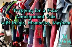 Magic, Memories, Mayhem has some GREAT tips for prepping for a consignment sale!