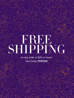 Enjoy free shipping on any purchase of $25 or more! Use code FESTIVE during checkout to get free shipping.