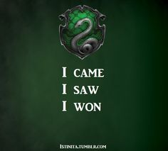 The English version of 'Veni Vidi Vici'. I actually just translated it because I think it perfectly fits to Slytherin