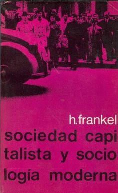FRANKEL, Henryk, Sociedad capitalista y sociología moderna, Madrid, Artiach Editorial, 1972. 227 pp. Rústica
