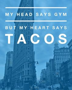 My head says gym, but my heart says tacos. - EvannClingan.com