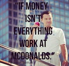 Jordan Belfort from The Wolf of Wall Street is greedy and all he cares about is making money like King Midas Wall Quotes, Motivational Quotes, Inspirational Quotes, Positive Quotes, Boss Quotes, Life Quotes, Quotes Quotes, Qoutes, Movie Quotes
