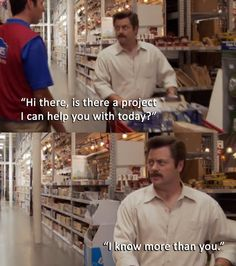 I just started working in a local hardware store. This is all I could think of all week.