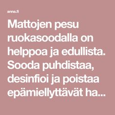 Mattojen pesu ruokasoodalla on helppoa ja edullista. Sooda puhdistaa, desinfioi ja poistaa epämiellyttävät hajut matosta. Lue ohjeet Anna.fi:sta. Fresh And Clean, Clean House, Household, Food And Drink, Good Things, Cleaning, Anna, Day, Tips
