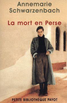 Annemarie Schwarzenbach, La Mort en Perse; Journalist, travel writer.