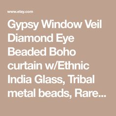 Gypsy Window Veil Diamond Eye Beaded Boho curtain w/Ethnic India Glass, Tribal metal beads, Rare Copper Upcycle Scarf Suncatcher