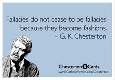 Fallacies to Fashions. G.K. Chesterton Quote.  G.K. Chesterton a Catholic convert.