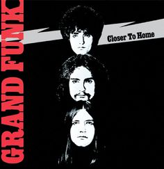 Grand Funk Railroad... I'm getting closer to... we're an American band... some kind of wonderful... great tunes ;)