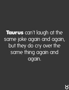 Taurus so true