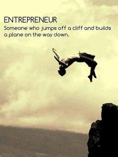 #Entrepreneur is someone who jumps of the cliff and builds a plane on the way down.
