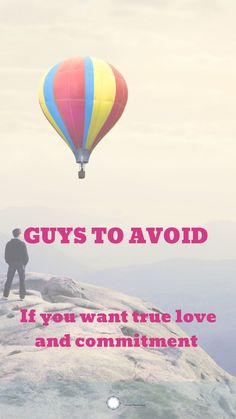 If you are interested in true love and commitment, avoid these types of guys. You can date them, but don't fall for them without examining the reasons why you are attracted to them. Read the explanations and what to look for.